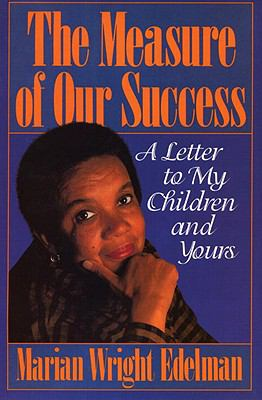 Measure of Our Success A Letter to My Children and Yours