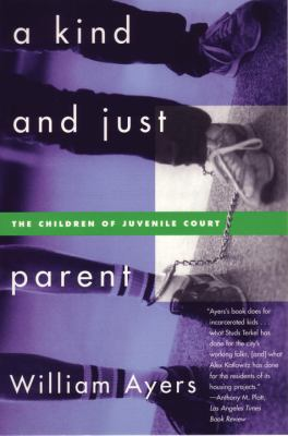 Kind and Just Parent The Children of Juvenile Court