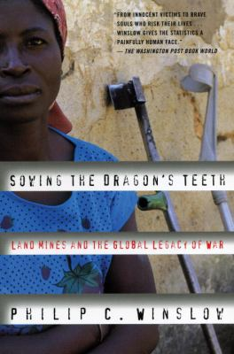 Sowing the Dragon's Teeth Land Mines and the Global Legacy of War