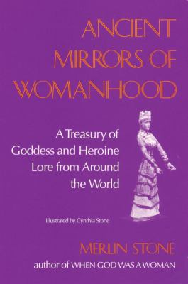 Ancient Mirrors of Womanhood A Treasury of Goddess and Heroine Lore from Around the World