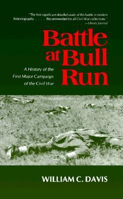 Battle at Bull Run A History of the First Major Campaign of the Civil War