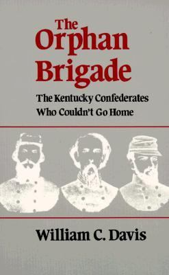 Orphan Brigade The Kentucky Confederates Who Couldn't Go Home