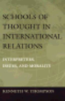 Schools of Thought in International Relations Interpreters, Issues, and Morality