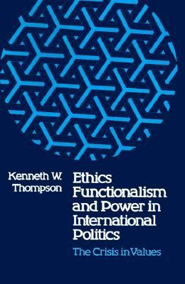 Ethics, Functionalism, and Power in International Politics The Crisis in Values