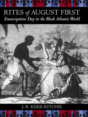 Rites of August First Emancipation Day in the Black Atlantic World