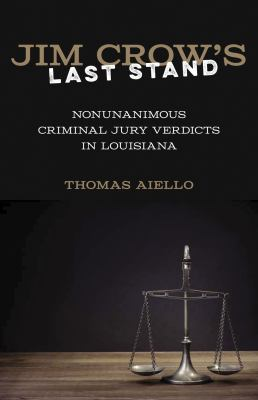 Jim Crow's Last Stand : Nonunanimous Criminal Jury Verdicts in Louisiana