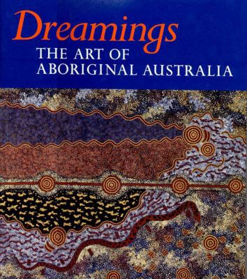 Dreamings The Art of Aboriginal Australia