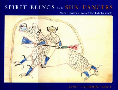 Spirit Beings and Sun Dancers Black Hawk's Vision of the Lakota World