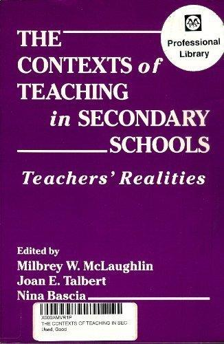 The Contexts of Teaching in Secondary Schools: Teachers' Realities (Professional Development and Practice)