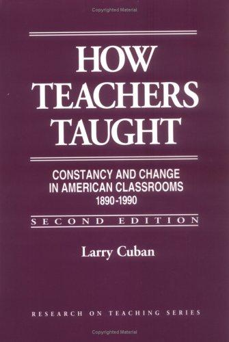 How Teachers Taught: Constancy and Change in American Classrooms 1890-1990 (Research on Teaching)