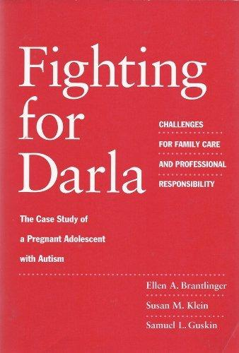 Fighting for Darla: Challenges for Family Care and Professional Responsibility: The Case Study of a Pregnant Adolescent with Autism