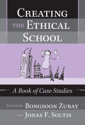Creating the Ethical School A Book of Case Studies