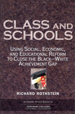 Class And Schools Using Social, Economic, And Educational Reform To Close The Black-white Achievement Gap