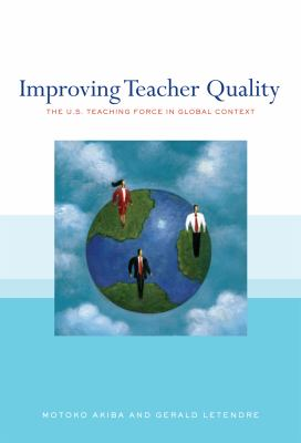 Improving Teacher Quality: The U. S. Teaching Force in Global Context
