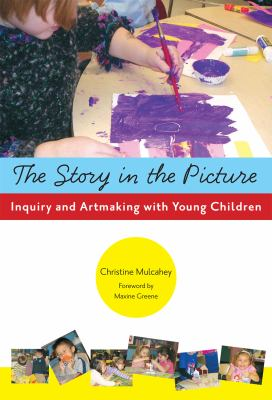 The Story in the Picture: Inquiry and Artmaking with Young Children (Early Childhood Education Series)