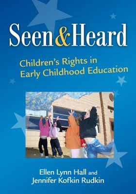 Seen and Heard: Children's Rights in Early Childhood Education (Early Childhood Education Series) (Early Childhood Education (Teacher's College Pr))