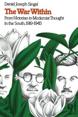 War Within From Victorian to Modernist Thought in the South, 1919-1945