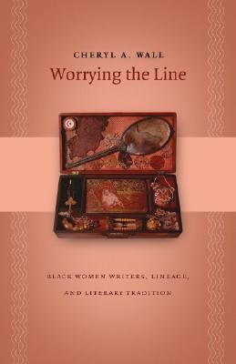 Worrying the Line Black Women Writers, Lineage, and Literary Tradition