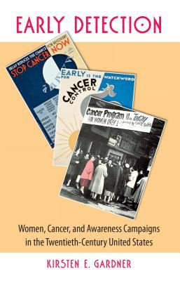 Early Detection: Women, Cancer, and Awareness Campaigns in the Twentieth-Century United States