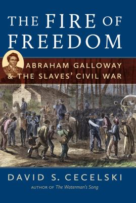 Fire of Freedom : Abraham Galloway and the Slaves' Civil War