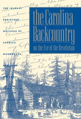 Carolina Backcountry on Eve of Revolution The Journal & Other Writings of Charles Woodmason, Anglican Itinerant
