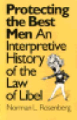 Protecting the Best Men An Interpretive History of the Law of Libel