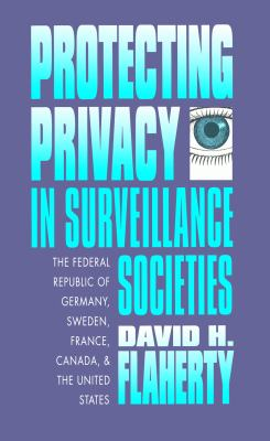 Protecting Privacy in Surveillance Societies The Federal Republic of Germany, Sweden, France, Canada and the United States