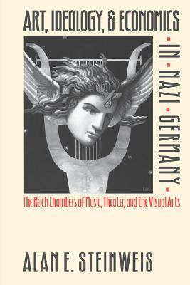 Art, Ideology, & Economics in Nazi Germany The Reich Chambers of Music, Theater, and the Visual Arts