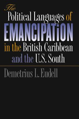 Political Languages of Emancipation in the British Caribbean and the U.S. South