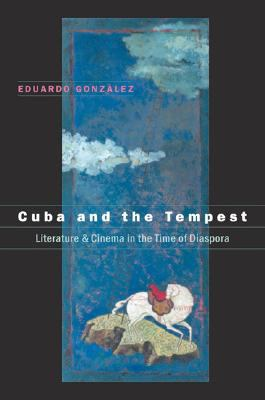 Cuba And the Tempest Literature & Cinema in the Time of Diaspora