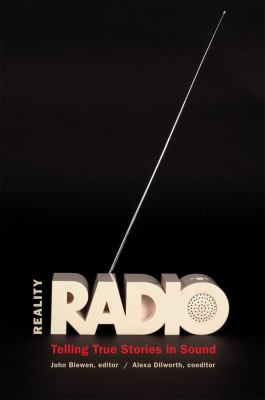 Reality Radio: Telling True Stories in Sound (Documentary Arts and Culture)