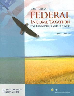Essentials of Federal Income Taxation for Individuals and Business, 2007