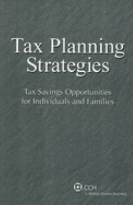 Tax Planning Strategies-Tax Savings Opportunities for Individuals and Families (2007-2008 Edition)