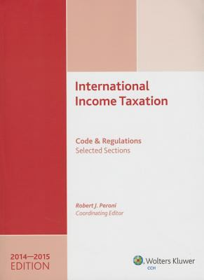 International Income Taxation : Code and Regulations--Selected Sections (2014-2015 Edition)