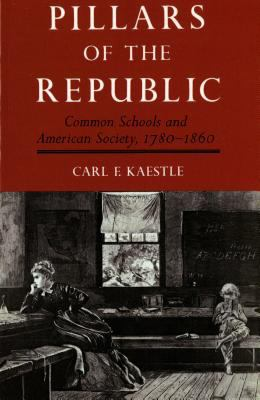 Pillars of the Republic Common Schools and American Society 1780-1860