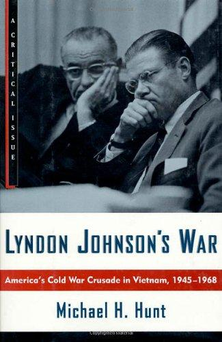 Lyndon Johnson's War: America's Cold War Crusade in Vietnam, 1945-1968 (Hill and Wang Critical Issues)