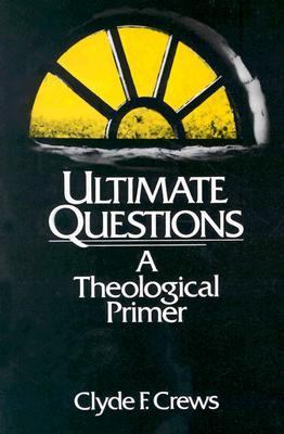 Ultimate Questions A Theological Primer