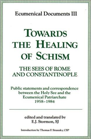 Towards the Healing of Schism: The Sees of Rome and Constantinople, Ecumenical Documents III, 1987 (Ecumenical Documents Series)