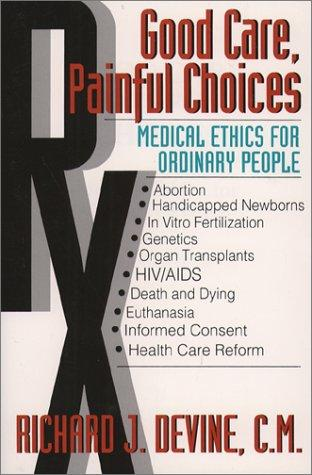 Good Care, Painful Choices: Medical Ethics for Ordinary People