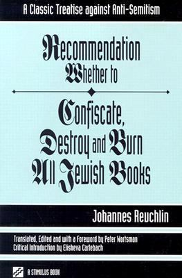 Recommendation Whether to Confiscate, Destroy and Burn All Jewish Books A Classic Treatise Against Anti-Semitism