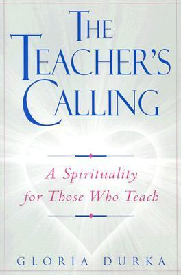 Teacher's Calling A Spirituality for Those Who Teach