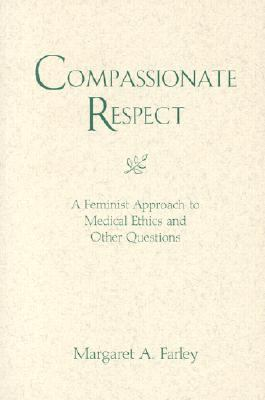 Compassionate Respect A Feminist Approach to Medical Ethics and Other Questions