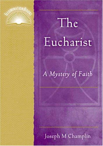 The Eucharist: A Mystery of Faith (Illuminationbooks.)