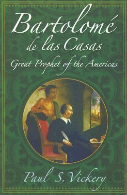 Bartolome De Las Casas Great Prophet of the Americas