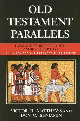 Old Testament Parallels (New Revised and Expanded Third Edition): Laws and Stories from the Ancient Near East