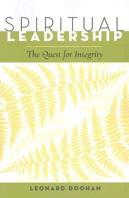 Spiritual Leadership The Quest for Integrity