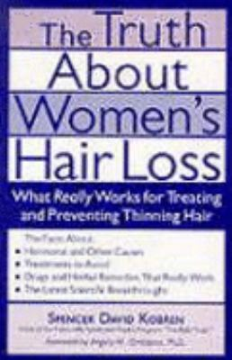 Truth About Women's Hair Loss What Really Works for Treating and Preventing Thinning Hair
