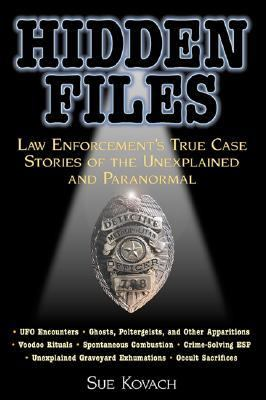 Hidden Files Law Enforcement's True Case Stories of the Unexplained and Paranormal