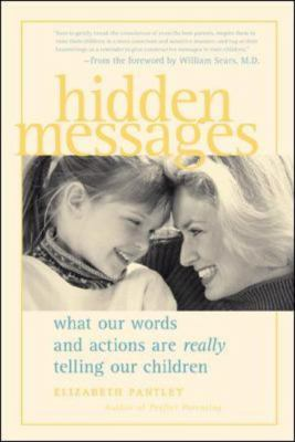 Hidden Messages What Our Words and Actions Are Really Telling Our Children