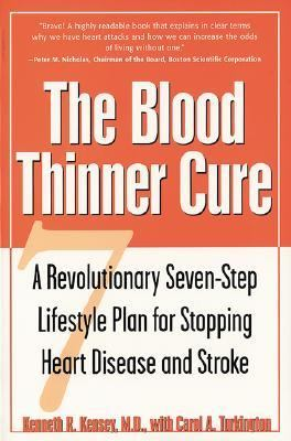 Blood Thinner Cure A Revolutionary Seven-Step Lifestyle Plan for Stopping Heart Disease and Stroke